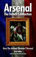 Arsenal - the French Connection: How the Arsenal Became L'arsenal