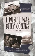 I Wish I Was Billy Collins: Poems by Pete McLaughlin