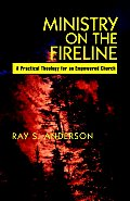 Ministry on the Fireline A Practical Theology for an Empowered Church