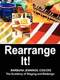 Rearrange It! How to Start a Profitable Interior Redesign Business or How to Generate Wealth and Financial Freedom with a One-Day Decorating Business