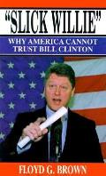 Slick Willie Why America Cannot Trust