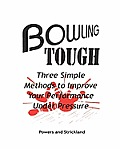 Bowling Tough: Three Simple Methods to Improve Your Performance Under Pressure