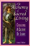 Alchemy Of Sacred Living Creating A Culture of Light