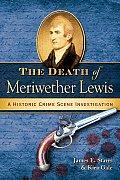 Death of Meriwether Lewis A Historic Crime Scene Investigation