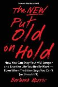 The New Put Old on Hold: How You Can Stay Youthful Longer and Live the Life You Really Want -- Even When Tradition Says You Can't (or Shouldn't