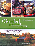 Grassfed Gourmet Cookbook Healthy Cooking & Good Living with Pasture Raised Foods