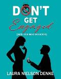 Don't Get Engaged, Volume 1: (until You Read This Book)
