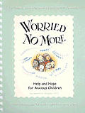 Worried No More Help & Hope For Anxious