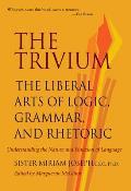 Trivium The Liberal Arts of Logic Grammar & Rhetoric