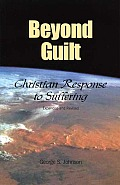 Beyond Guilt Christian Response To Suffe