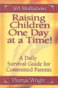 Raising Children One Day at a Time A Daily Survival Guide for the Committed Parent