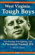 West Virginia Tough Boys Vote Buying Fist Fighting & a President named JFK