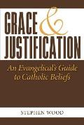 Grace & Justification: An Evangelical's Guide to Catholic Beliefs