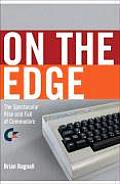 On the Edge The Spectacular Rise & Fall of Commodore