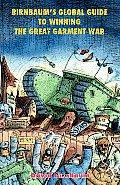 Birnbaums Global Guide To Winning the Great Garment War (05 Edition)