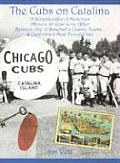 Cubs on Catalina: A Scrapbookful of Memories about a 30-Year Love Affair Between One of Baseball's Classic Team & California's Most Fanc