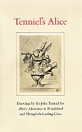 Tenniels Alice Drawings By Sir John Tenniel for Alices Adventures in Wonderland & Through the Looking Glass
