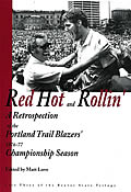 Red Hot & Rollin A Retrospective of the Portland Trail Blazers 1976 1977 Championship Season