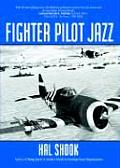 Fighter Pilot Jazz Role of the P 47 & Spirited Guys in Winning the Air Ground War in Normandy 1944