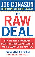 Raw Deal How the Bush Republicans Plan to Destroy Social Security & the Legacy of the New Deal