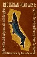 Red Indian Road West Native American Poetry from California