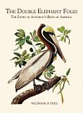 Double Elephant Folio The Story Audubon