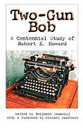 Two-Gun Bob: A Centennial Study of Robert E. Howard