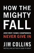 How the Mighty Fall & Why Some Companies Never Give In