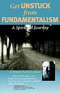 Get Unstuck from Fundamentalism - A Spiritual Journey