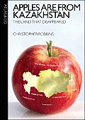 Apples Are from Kazakhstan The Land That Disappeared
