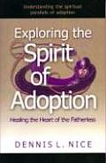 Exploring the Spirit of Adoption Healing the Heart of the Fatherless