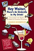 Hey Waiter Theres an Umbrella in My Drink Tales from the Tropics by Hawaiis Favorite Humorist