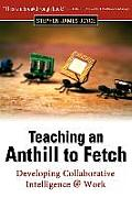Teaching an Anthill to Fetch: Developing Collaborative Intelligence @ Work