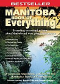 Manitoba Book of Everything Everything You Wanted to Know about Manitoba & Were Going to Ask Anyway