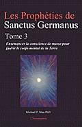Les Propheties de Sanctus Germanus Tome 3: Ensemencer la conscience de masse pour guerir le corps mental de la Terre