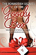 The Forbidden Secrets of the Goody Box: Relationship Advice That Your Father Didn't Tell You and Your Mother Didn't Know