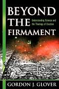 Beyond the Firmament: Understanding Science and the Theology of Creation