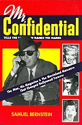 Mr Confidential The Man His Magazine & the Movieland Massacre That Changed Hollywood Forever