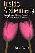 Inside Alzheimers How To Hear & Honor