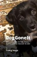 Dog Gone It: From Trauma to Tail-Wags, Seeing God in the Day-to-Day