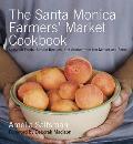 Santa Monica Farmers Market Cookbook Seasonal Foods Simple Recipes & Stories from the Market & Farm