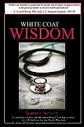 White Coat Wisdom Extraordinary Doctors Talk about What They Do How They Got There & Why Medicine Is So Much More Than a Job
