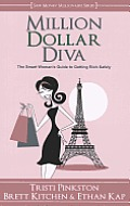Million Dollar Diva The Smart Womans Guide to Getting Rich Safely