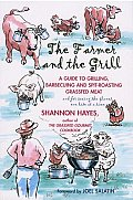 Farmer & the Grill A Guide to Grilling Barbecuing & Spit Roasting Grassfed Meat & for Saving the Planet One Bite at a Time