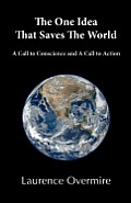 One Idea That Saves the World A Call to Conscience & a Call to Action