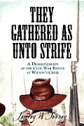 They Gathered as Unto Strife: A Dramatization Of The Civil War Battle At Wilson's Creek