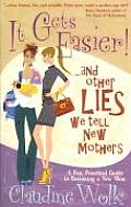 It Gets Easier & Other Lies We Tell New Mothers