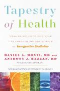 Tapestry of Health: Weaving Wellness Into Your Life Through the New Science of Integrative Medicine