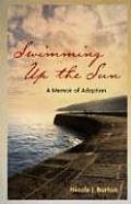 Swimming Up The Sun A Memoir Of Adoption