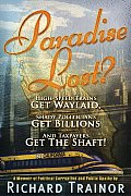 Paradise Lost?: High-Speed Trains - Get Waylaid, Shady Politicians - Get Billions, and the Taxpayers - Get the Shaft!: A Memoir of Pol